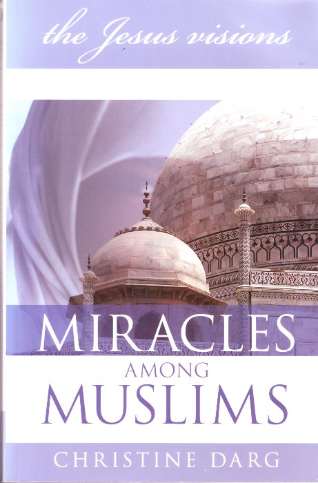 The Jesus Visions - Miracles among Muslims, by Christine Darg